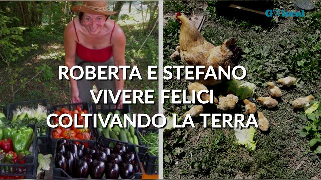 Roberta e Stefano, vivere felici coltivando la terra