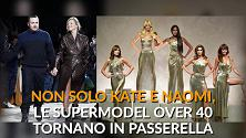 Non solo Kate e Naomi, le supermodel over 40 tornano in passerella