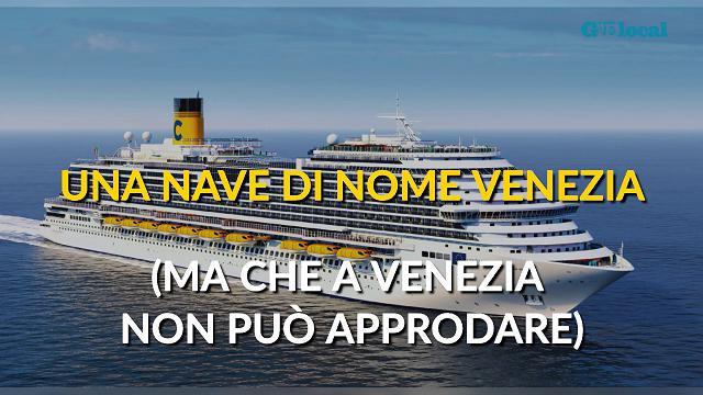 Una nave di nome Venezia (ma che a Venezia non può approdare)