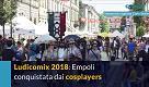 Ludicomix: i cosplayers conquistano Empoli