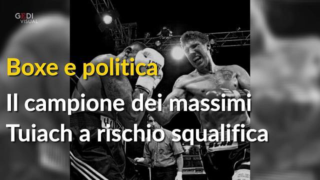 Boxe e politica, il campione dei pesi massimi Tuiach a rischio squalifica